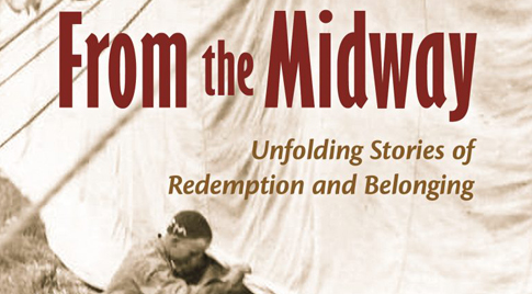 Excerpt:  From the Midway: Unfolding Stories of Redemption and Belonging